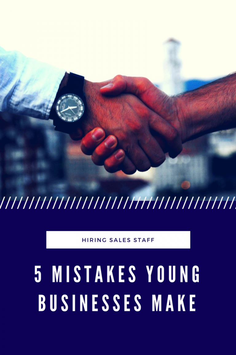 Five Mistakes Young Businesses Make When Hiring Sales Staff