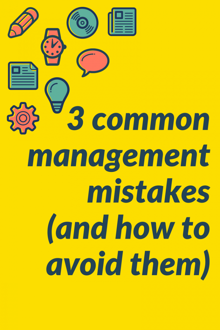 Three Common Management Mistakes and How to Avoid Them