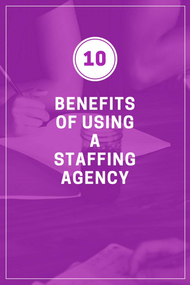 Top Ten Benefits of Using a Staffing Agency!