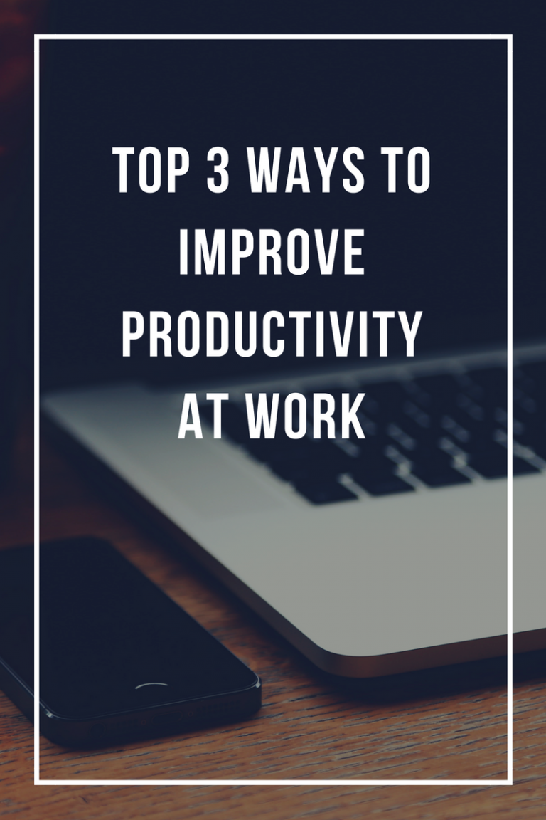 Top Three Ways to Improve Productivity at Work