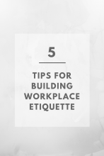 5 Tips For Building Workplace Etiquette
