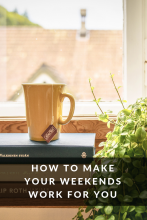How to Make Your Weekends Work for You